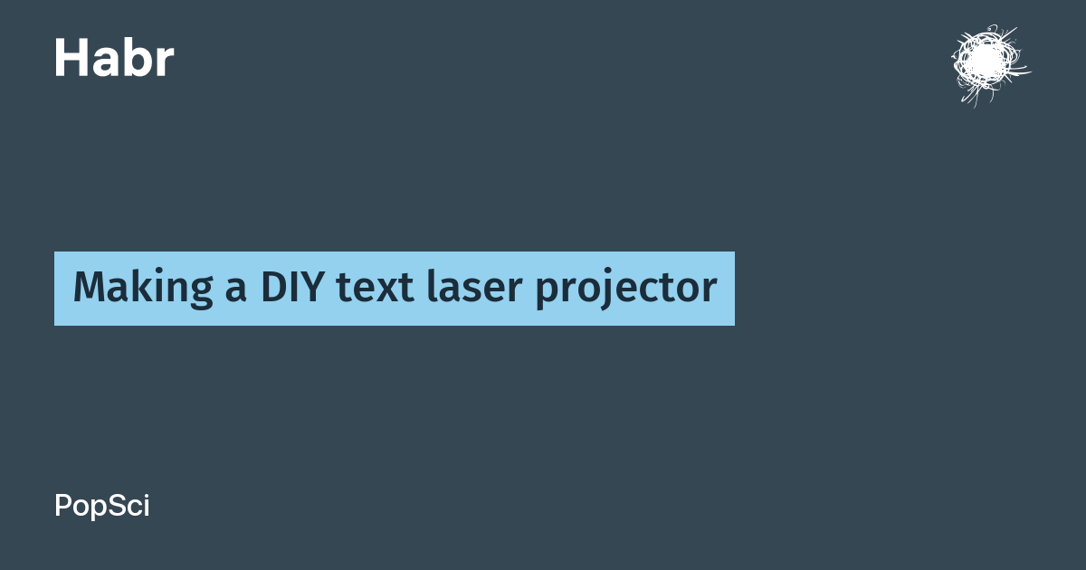 Making a DIY text laser projector / Habr