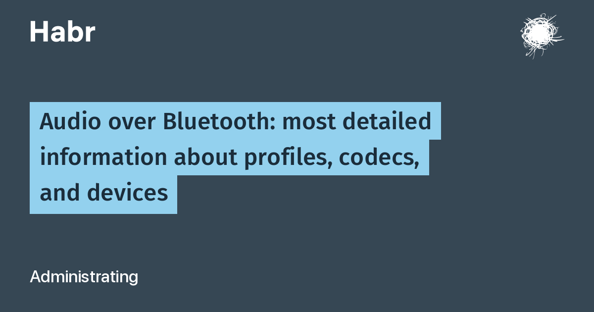 Audio over Bluetooth: most detailed information about profiles and codecs (2019)