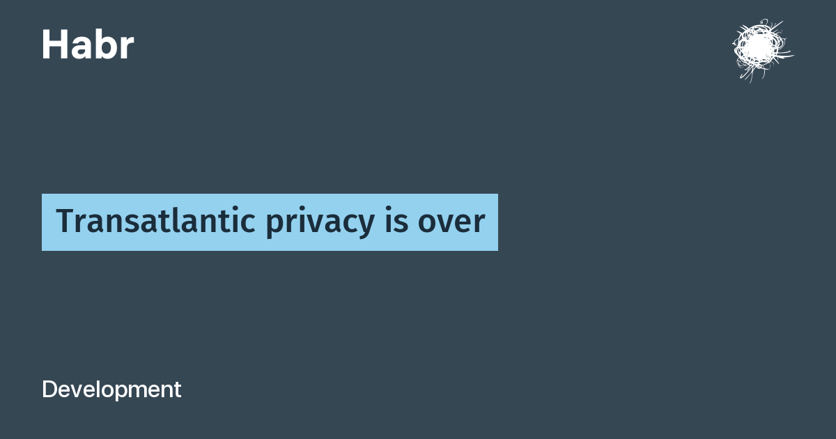 Transatlantic privacy is over
